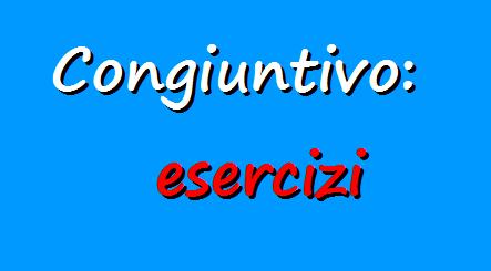 Esercizi sull'uso del congiuntivo in italiano