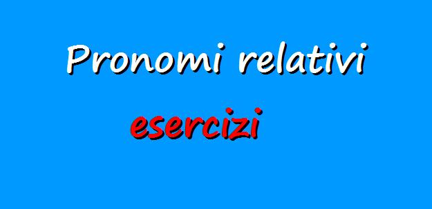 Esercizi grammatica italiana: i pronomi relativi