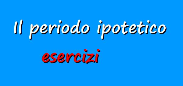 Esercizi di italiano: il periodo ipotetico