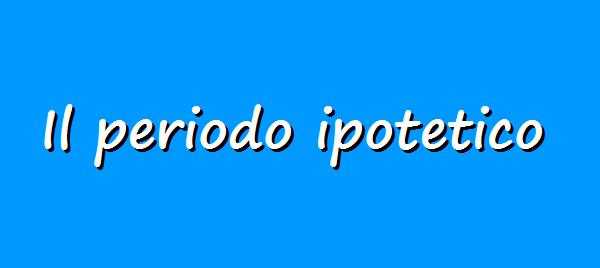 Il periodo ipotetico, grammatica italiana