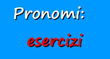 Esercizi sull'uso dei pronomi in italiano
