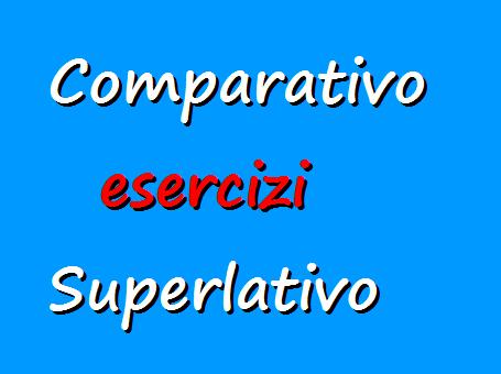 Esercizi grammatica italiana: comparativo e superlativo degli aggettivi